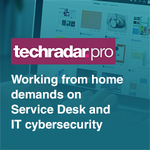 working from home demands on service desk and it cybersecurity